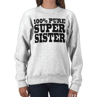 Sisters Birthday Parties 100% Pure Super Sister Sweatshirts