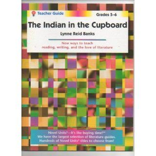 The Indian in the Cupboard (Teacher Guide) Grade 5 6 Lynne R Banks