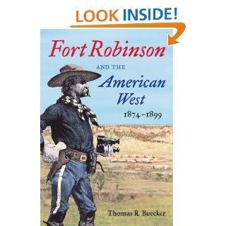 Fort Robinson and the American West, 1874 1899: Thomas R. Buecker