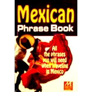 Mexican Phrase Book: All the Phrases You Will Need When Traveling in