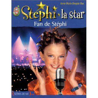 Stéphi la star, tome 1  Fan de Stéphi Anne Marie Desplat Duc