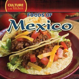 Foods of Mexico (Culture in the Kitchen): Kevin Pearce: 9781433957161