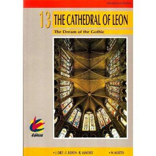 The Cathedral of Leon : The Dream of the Gothic (Volume 13): Josefina