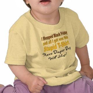 Shopped Black Friday, Stupid T Shirt