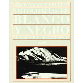 Como Hacer y Revelar Fotos En Blanco y Negro (Spanish Edition