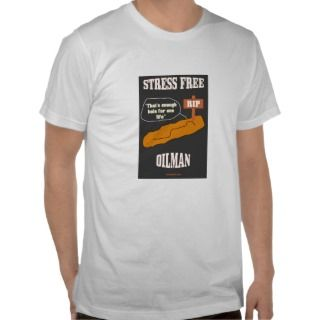 Stress Free Oilman,Oil Field T Shirt,Gift,Oil,Gas,