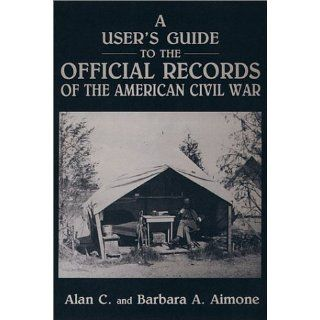 Users Guide to the Official Records of the American Civil War Alan