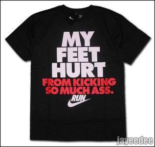 Nike My Feet Hurt from Kicking So Much Ass Run Shirt S