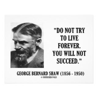 George B. Shaw Do Not Live Forever Not Succeed Flyers