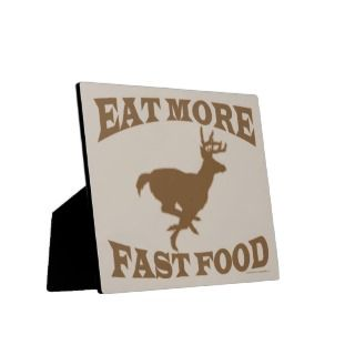Hunter Hunting Sport Funny Eat More Fast Food Buck Photo Plaques