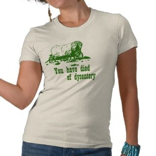 You have died of dysentery Oregon Trail T shirts