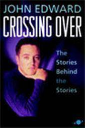 Crossing Over The Stories Behind The Stories by John Edward 2001 Hardcover
