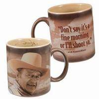 John Wayne Ceramic Coffee Mug Dont say its a fine morning or Ill shoot ya