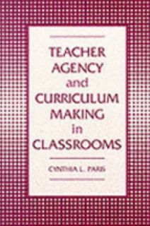 Teacher Agency and Curriculum Making in the Classroom by Cynthia L