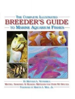 The Complete Illustrated Breeders Guide to Marine Aquarium Fishes by