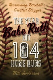 The Year Babe Ruth Hit 104 Home Runs Recrowning Baseballs Greatest