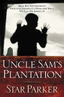 Uncle Sams Plantation How Big Government Enslaves Americas Poor and