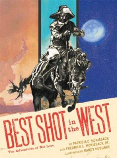 Best Shot in the West The Adventures of Nat Love by Chronicle Books