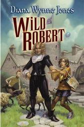 Wild Robert by Diana Wynne Jones 2003, Hardcover