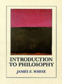 Introduction to Philosophy by James E. White 1989, Paperback