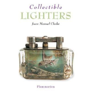 Collectible Lighters by Juan Manuel Clarke 2003, Paperback