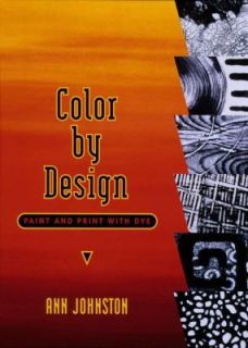 Color by Design Paint and Print with Dye by Ann Johnston 2001