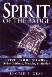 Spirit of the Badge 60 True Police Stories of Divine Guidance