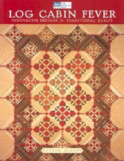 Log Cabin Fever Innovative Designs for Traditional Quilts by Evelyn