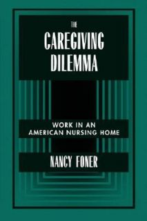 The Caregiving Dilemma   Work in an American Nursing Home by Nancy