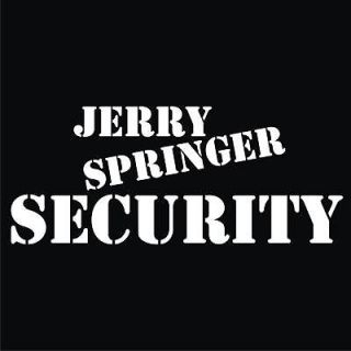 JERRY SPRINGER SECURITY Black T shirt *NEW* All Sizes