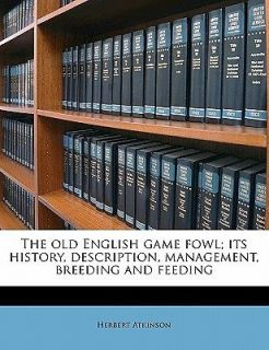 Game Fowl; Its History, Description, Management, Breeding an
