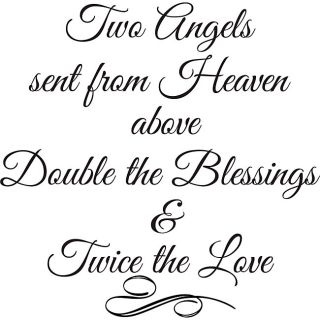 Two Angels Sent From Heaven Above Vinyl Wall Art Quote (MediumSubject: OtherMatte: Black vinylImage dimensions: 22 inches high x 21.7 inches wideThese beautiful vinyl letters have the look of perfectly painted words right on your wall. There isnt a backgr